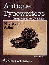 Antique Typewriters, From Creed to QWERTY by Michael H. Adler, 1997.