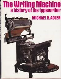 The Writing Machine - A History of the Typewriter by Michael H. Adler, 1973