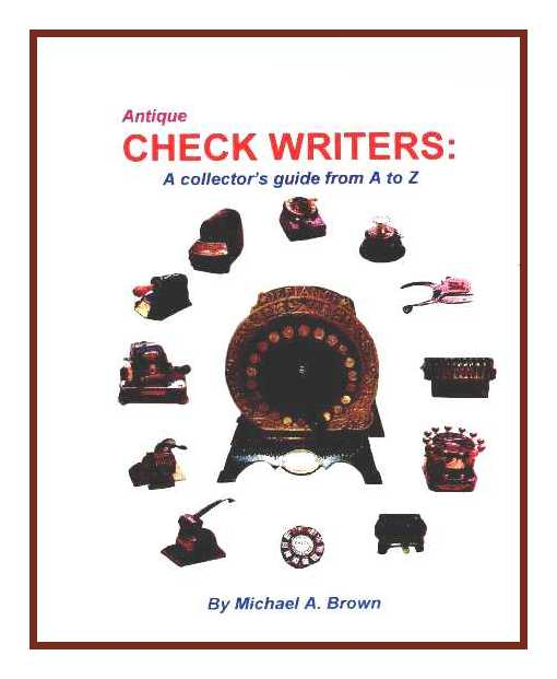 Antique Check Writers: - A Collector's Guide From A to Z by Michael A. Brown, 1999