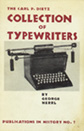 The Carl P. Dietz Collection Of Typewriters by George Herrl